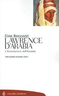 Lawrence d'Arabia. L'avventuriero dell'assoluto
