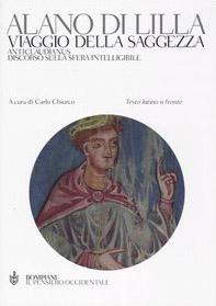 Viaggio della saggezza. Anticlaudianus. Discorso sulla sfera intelligibile. Testo latino a fronte