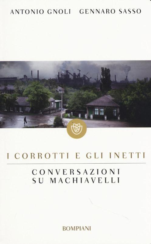 I corrotti e gli inetti. Conversazioni su Machiavelli