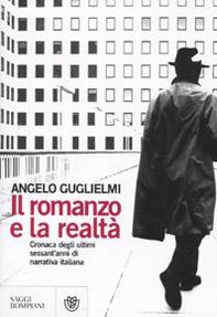 Il romanzo e la realtà. Cronaca degli ultimi sessant'anni di narrativa italiana