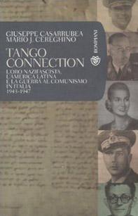 Tango Connection. L'oro nazifascista, l'America Latina e la guerra al comunismo in Italia. 1943-1947