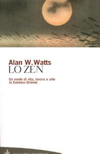Lo zen. Un modo di vita, lavoro e arte in Estremo Oriente