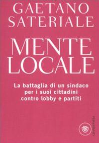Mente locale. La battaglia di un sindaco per i suoi cittadini contro lobby e partiti