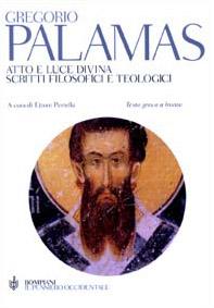 Atto e luce divina. Scritti filosofici e teologici. Testo greco a fronte