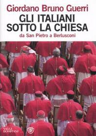 Gli italiani sotto la Chiesa. Da san Pietro a Berlusconi